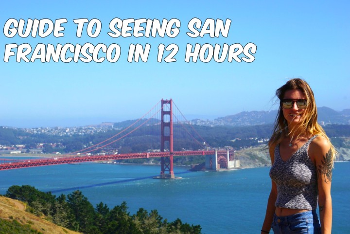 Guide to seeing San Francisco in 12 hours !